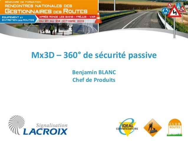 Mx3D – 360° de sécurité passive Benjamin BLANC Chef de Produits