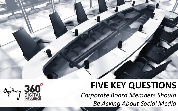 FIVE KEY QUESTIONS Corporate Board Members Should     Be Asking About Social Media