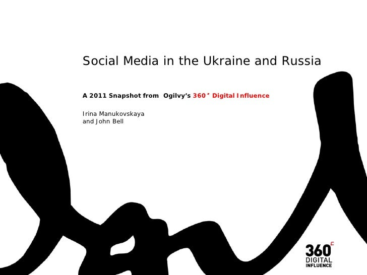 Social Media in the Ukraine and RussiaA 2011 Snapshot from Ogilvy's 360°Digital InfluenceIrina Manukovskayaand John Bell
