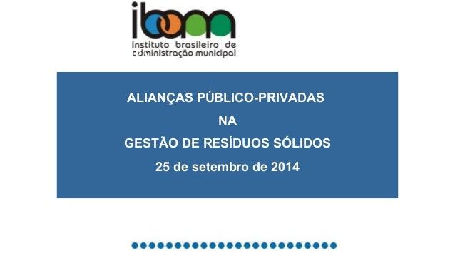 COOLIMPA  ALIANÇAS PÚBLICO-PRIVADAS  NA  GESTÃO DE RESÍDUOS SÓLIDOS  25 de setembro de 2014