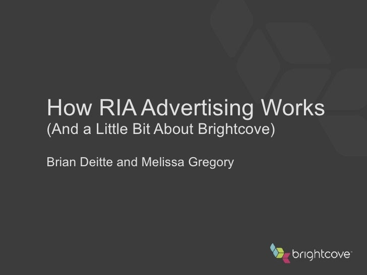 How RIA Advertising Works (And a Little Bit About Brightcove) Brian Deitte and Melissa Gregory