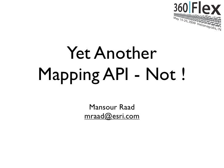 Yet Another Mapping API - Not !       Mansour Raad      mraad@esri.com