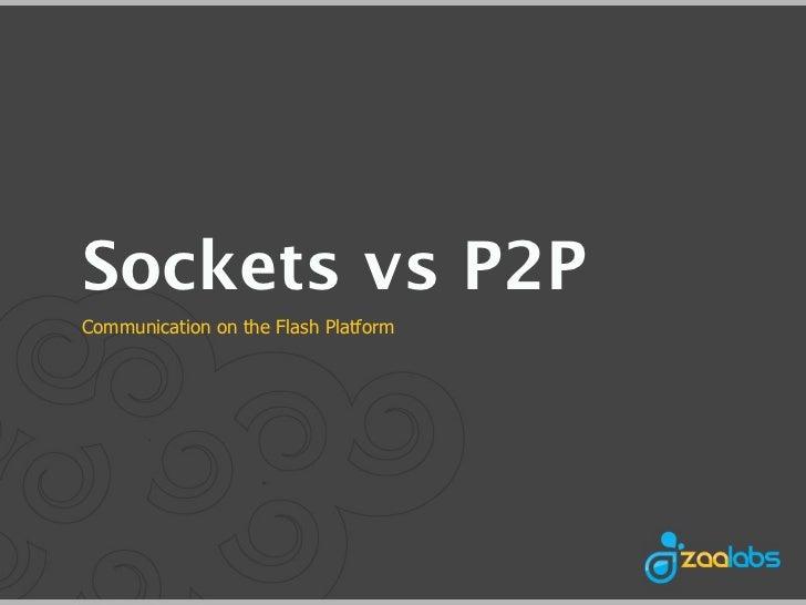 Sockets vs P2PCommunication on the Flash Platform
