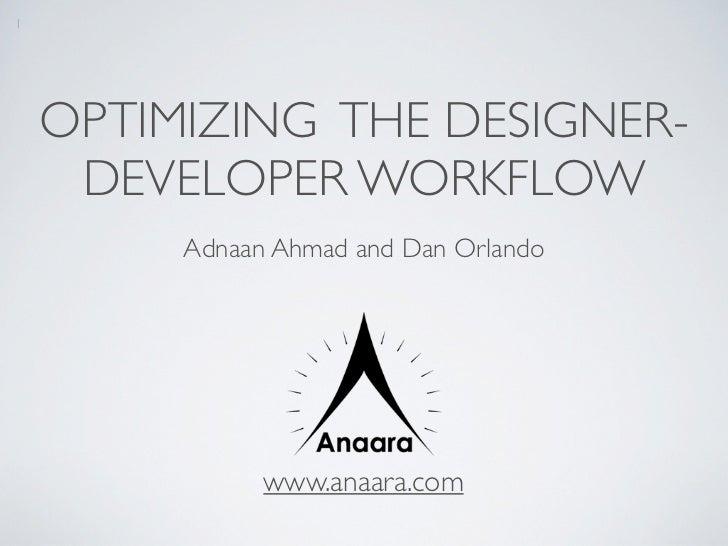 1    OPTIMIZING THE DESIGNER-     DEVELOPER WORKFLOW         Adnaan Ahmad and Dan Orlando               www.anaara.com