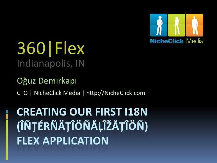 360|Flex Indianapolis, IN Oğuz Demirkapı CTO | NicheClick Media | http://NicheClick.com   CREATING OUR FIRST I18N (ÎÑŢÉRÑÄ...