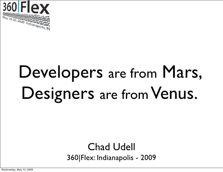 Developers are from Mars,             Designers are from Venus.                                  Chad Udell               ...