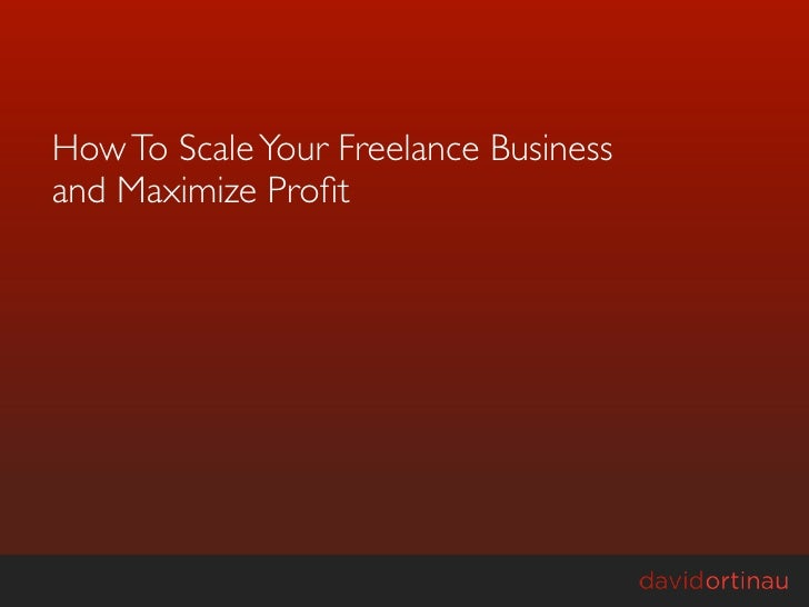 How To Scale Your Freelance Business and Maximize Profit