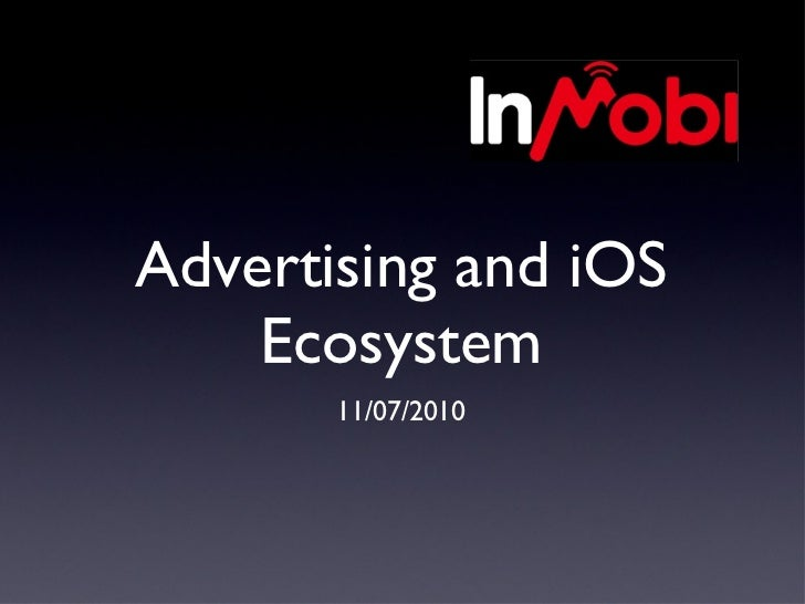 Advertising and iOS Ecosystem <ul><li>11/07/2010 </li></ul>