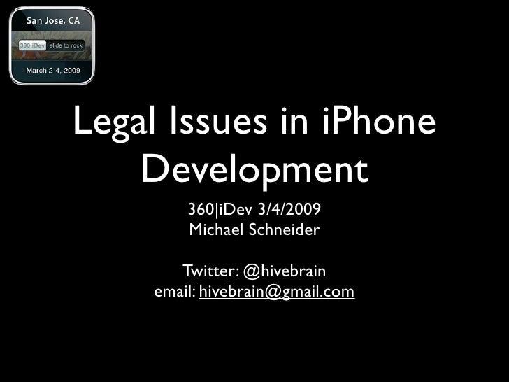 Legal Issues in iPhone     Development         360|iDev 3/4/2009         Michael Schneider         Twitter: @hivebrain    ...