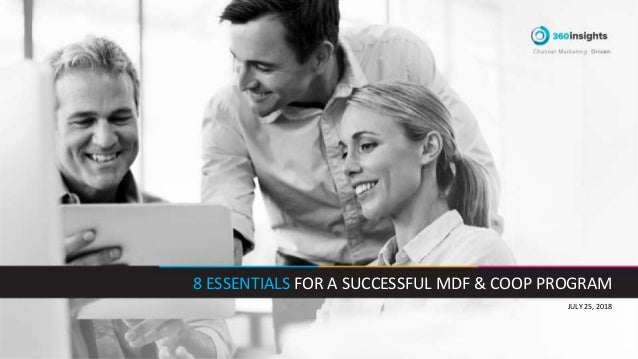 JULY 25, 2018 8 ESSENTIALS FOR A SUCCESSFUL MDF & COOP PROGRAM