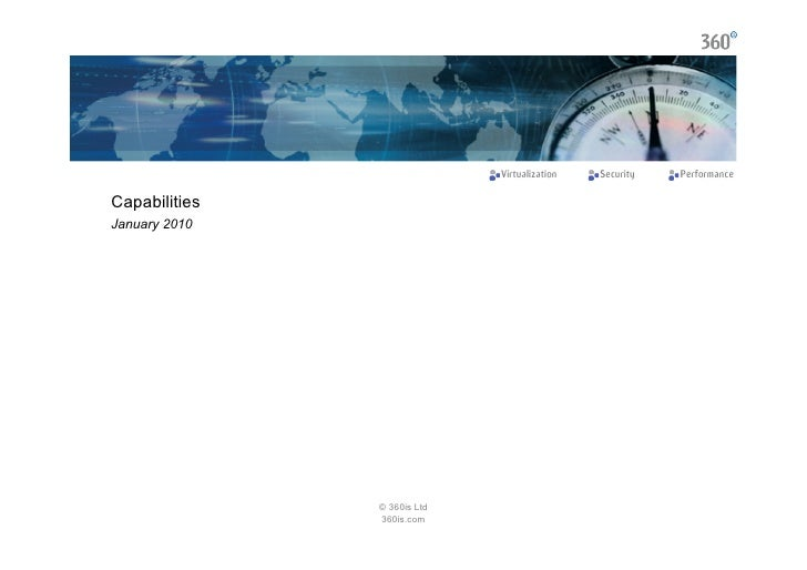 Virtualization   Security   Performance  Capabilities January 2010                    © 360is Ltd                360is.com