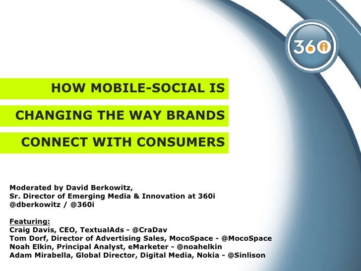 HOW MOBILE-SOCIAL IS Moderated by David Berkowitz,  Sr. Director of Emerging Media & Innovation at 360i  @dberkowitz / @36...