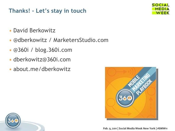 Thanks! - Let's stay in touch <ul><li>David Berkowitz </li></ul><ul><li>@dberkowitz / MarketersStudio.com </li></ul><ul><l...