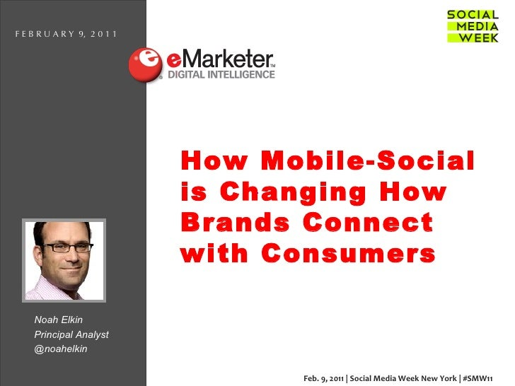 How Mobile-Social is Changing How Brands Connect with Consumers Noah Elkin  Principal Analyst @noahelkin F E B R U A R Y  ...