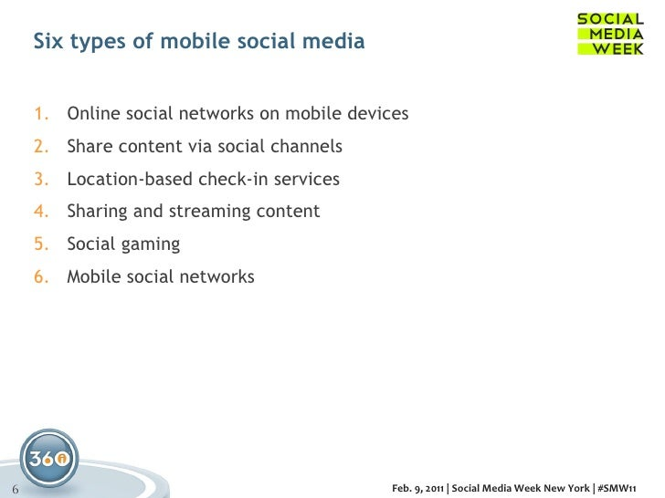 Six types of mobile social media  <ul><li>Online social networks on mobile devices </li></ul><ul><li>Share content via soc...