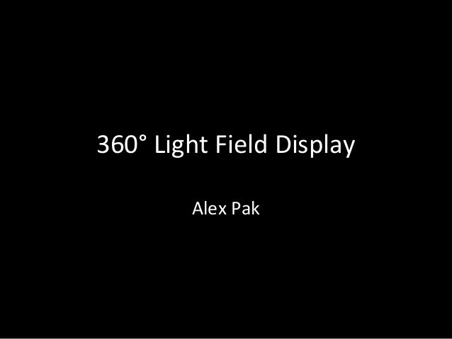 360° Light Field Display Alex Pak