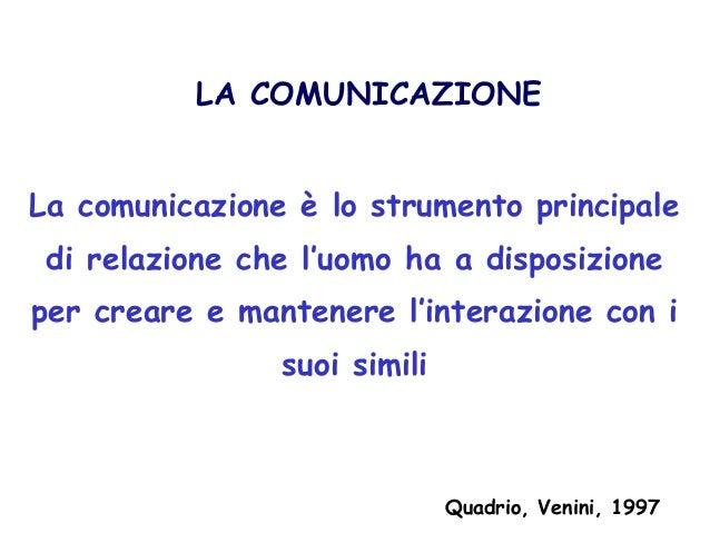 LA COMUNICAZIONE La comunicazione è lo strumento principale di relazione che l'uomo ha a disposizione per creare e mantene...