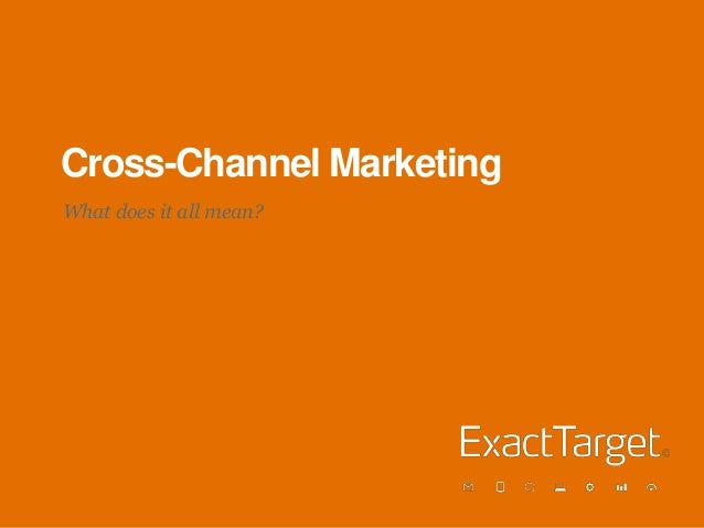 Cross-Channel Marketing What does it all mean?