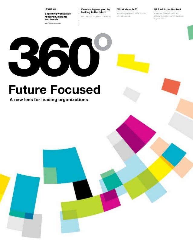 Future FocusedA new lens for leading organizationsIssue 64Exploring workplaceresearch, insightsand trends360.steelcase.com...