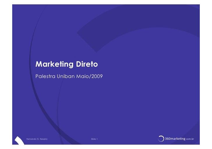 Marketing Direto         Palestra Uniban Maio/2009     Fernando G. Teixeira        Slide 1   360marke)ng.com.br
