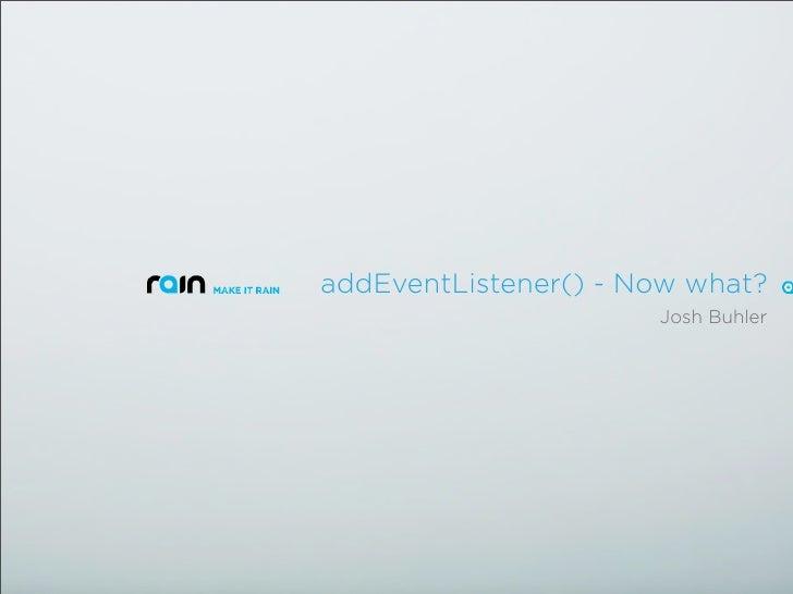 addEventListener() - Now what?                       Josh Buhler