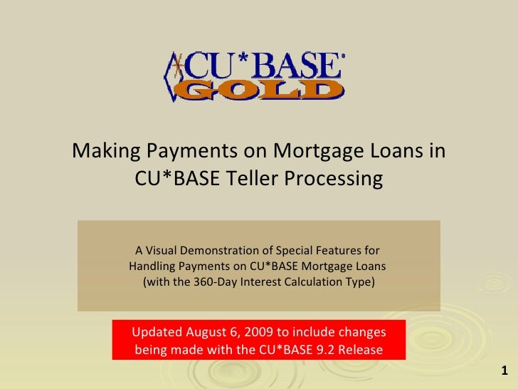 Making Payments on Mortgage Loans in CU*BASE Teller Processing A Visual Demonstration of Special Features for  Handling Pa...