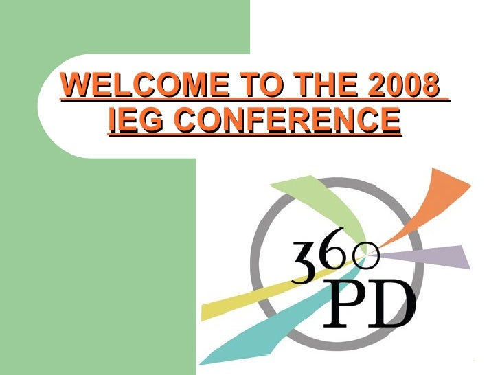 WELCOME TO THE 2008  IEG CONFERENCE
