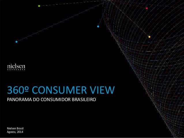 PANORAMA DO CONSUMIDOR BRASILEIRO  Nielsen Brasil  Agosto, 2014  360º CONSUMER VIEW