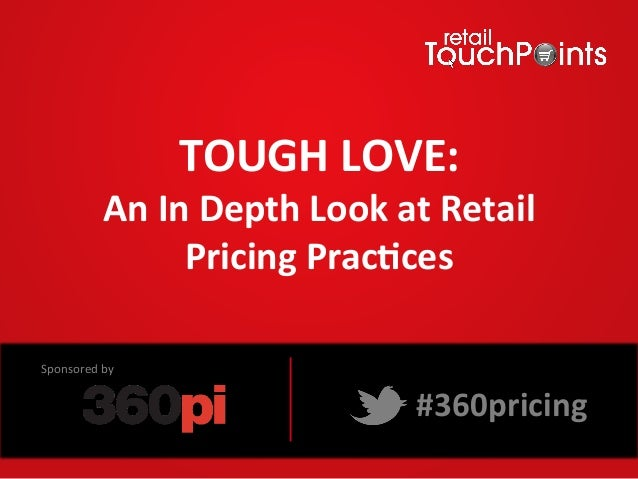 TOUGH LOVE:  An In Depth Look at Retail Pricing Prac=ces  #360pricing Sponsored by