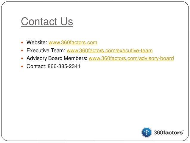 Contact Us  Website: www.360factors.com  Executive Team: www.360factors.com/executive-team  Advisory Board Members: www...