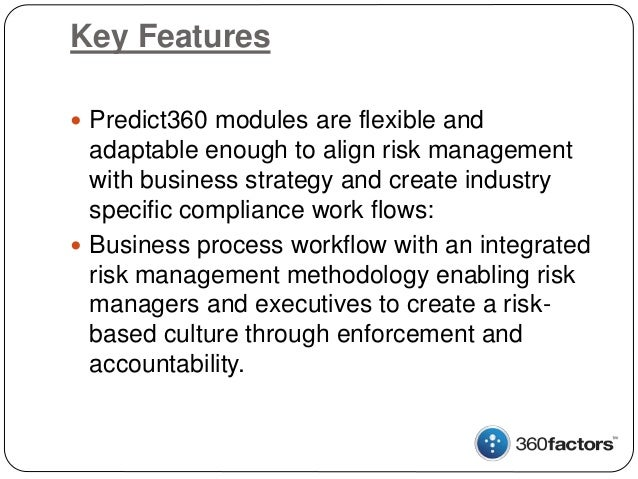 Key Features  Predict360 modules are flexible and adaptable enough to align risk management with business strategy and cr...