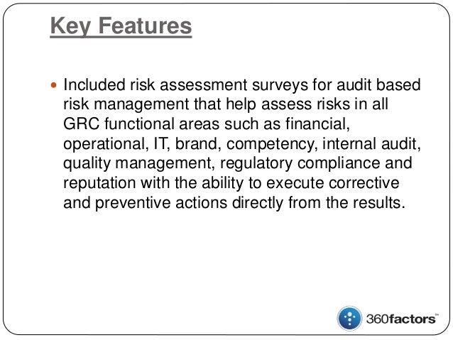Key Features  Included risk assessment surveys for audit based risk management that help assess risks in all GRC function...