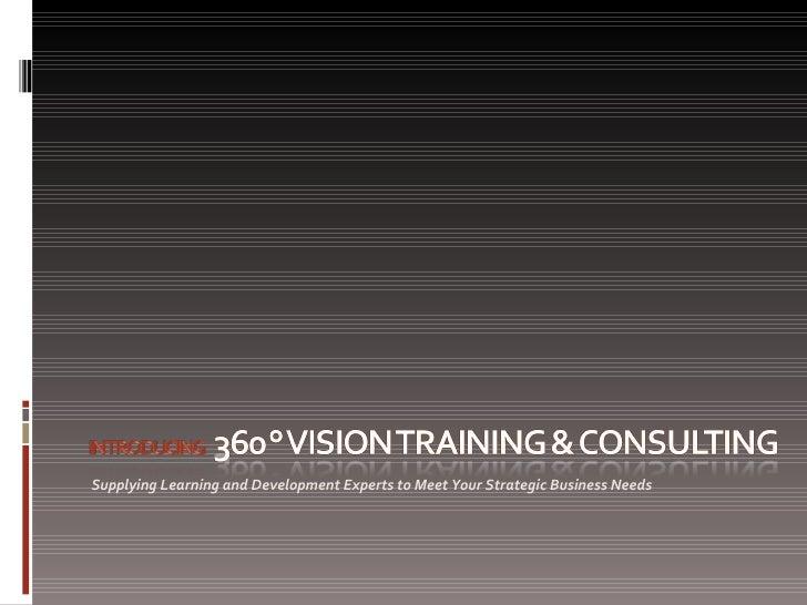 <ul><li>Supplying Learning and Development Experts to Meet Your Strategic Business Needs  </li></ul>