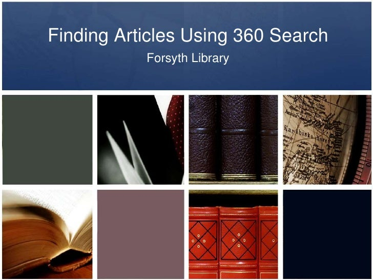 Finding Articles Using 360 Search<br />Forsyth Library<br />