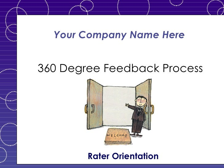 Your Company Name Here 360 Degree Feedback Process Rater Orientation