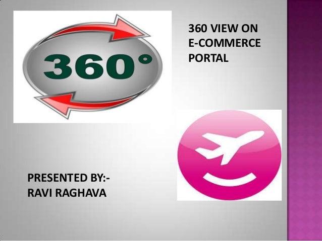 PRESENTED BY:-RAVI RAGHAVA360 VIEW ONE-COMMERCEPORTAL