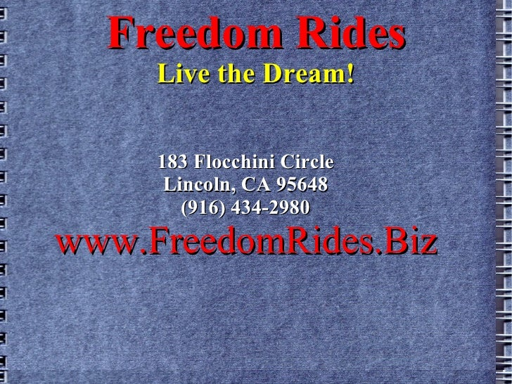 Freedom Rides Live the Dream! 183 Flocchini Circle Lincoln, CA 95648 (916) 434-2980 www.FreedomRides.Biz