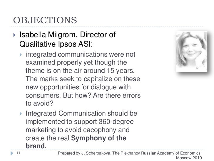 OBJECTIONS<br />Isabella Milgrom, Director of Qualitative Ipsos ASI:<br />integrated communications were not examined prop...