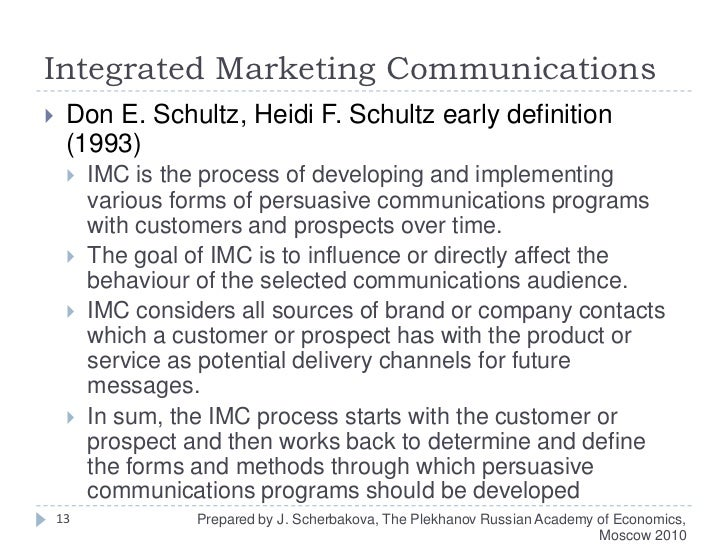 Integrated Marketing Communications<br />Don E. Schultz, Heidi F. Schultz early definition (1993)<br />IMC is the process ...