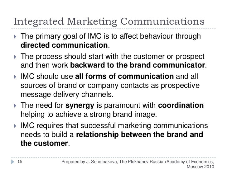 Integrated Marketing Communications<br />The primary goal of IMC is to affect behaviour through directed communication.<br...