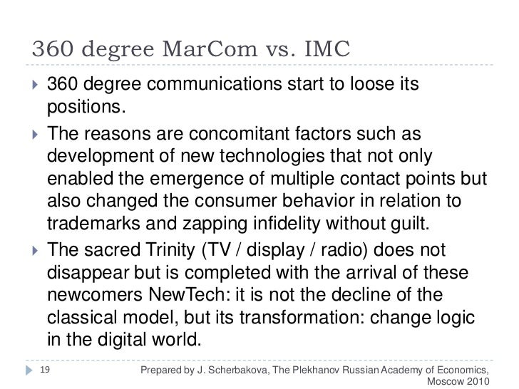 360 degree MarComvs. IMC<br />360 degree communications start to loose its positions. <br />The reasons are concomitant fa...