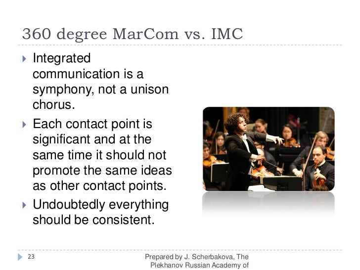 360 degree MarComvs. IMC<br />Integrated communication is a symphony, not a unison chorus. <br />Each contact point is sig...