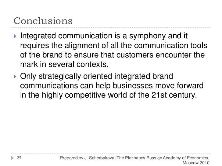 Conclusions<br />Integrated communication is a symphony and it requires the alignment of all the communication tools of th...