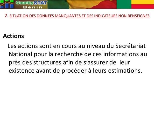 2. SITUATION DES DONNEES MANQUANTES ET DES INDICATEURS NON RENSEIGNES Actions Les actions sont en cours au niveau du Secré...
