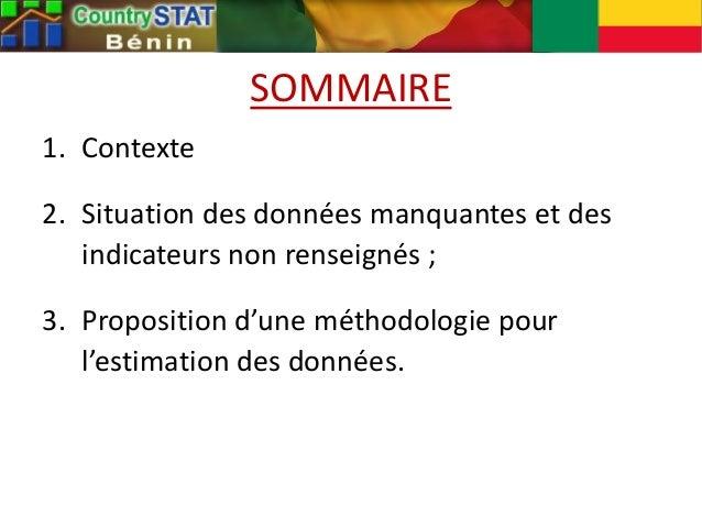 SOMMAIRE 1. Contexte 2. Situation des données manquantes et des indicateurs non renseignés ; 3. Proposition d'une méthodol...