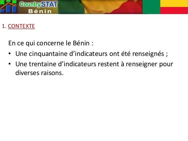 1. CONTEXTE En ce qui concerne le Bénin : • Une cinquantaine d'indicateurs ont été renseignés ; • Une trentaine d'indicate...