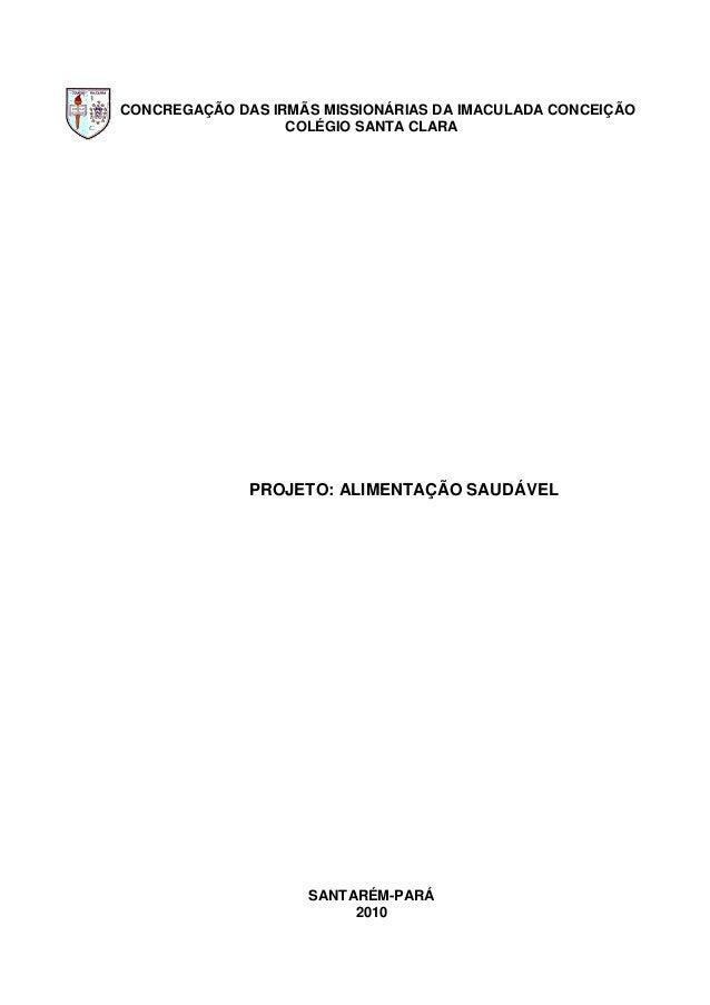 CONCREGAÇÃO DAS IRMÃS MISSIONÁRIAS DA IMACULADA CONCEIÇÃO                  COLÉGIO SANTA CLARA              PROJETO: ALIME...