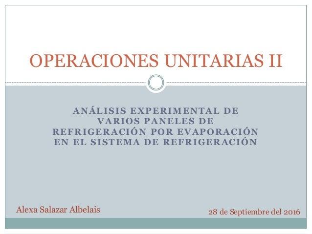 ANÁLISIS EXPERIMENTAL DE VARIOS PANELES DE REFRIGERACIÓN POR EVAPORACIÓN EN EL SISTEMA DE REFRIGERACIÓN OPERACIONES UNITAR...