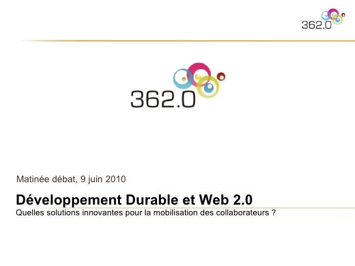 Matinée débat, 9 juin 2010 Développement Durable et Web 2.0 Quelles solutions innovantes pour la mobilisation des collabor...