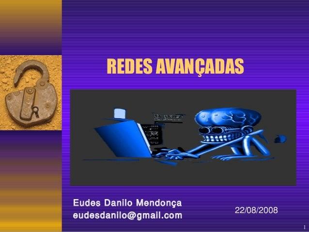 1  REDES AVANÇADAS  22/08/2008  Eudes Danilo Mendonça  eudesdanilo@gmail.com